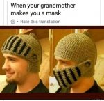 When-your-grandmother-makes-you-a-mask-meme-3658.jpg